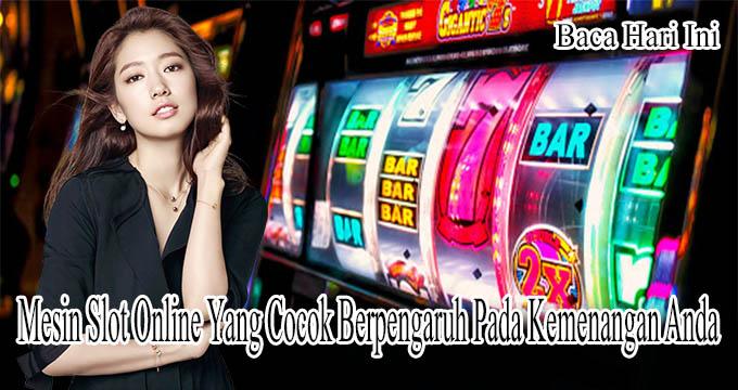 Mesin Slot Online Yang Cocok Berpengaruh Pada Kemenangan Anda