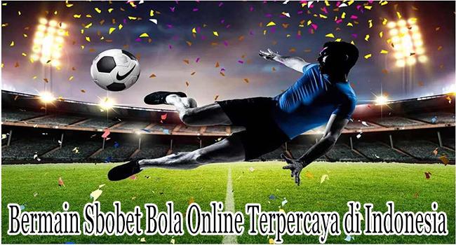 Bermain Sbobet Bola Online Terpercaya yang Ada di Indonesia