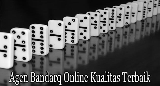 Agen Bandarq Online Kualitas Terbaik di Indonesia
