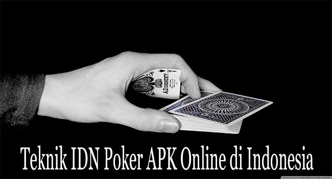 Teknik IDN Poker APK Online di Indonesia Agar Menang