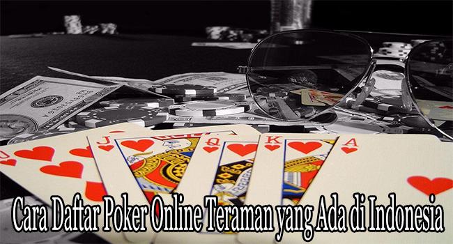 Cara Daftar Poker Online Teraman yang Ada di Indonesia