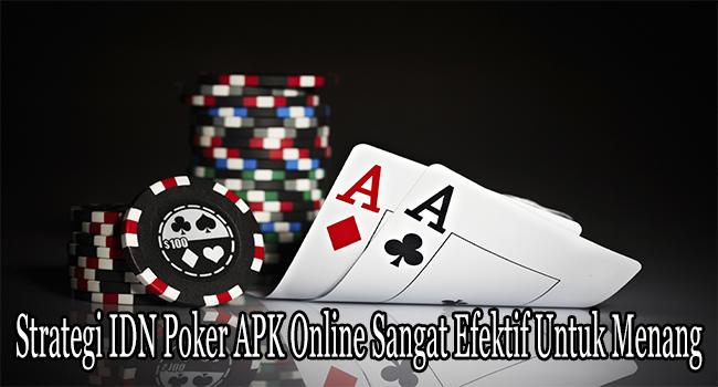 Strategi IDN Poker APK Online Sangat Efektif Untuk Menang