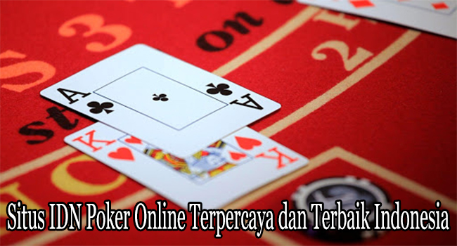 Situs IDN Poker Online Terpercaya dan Terbaik Indonesia
